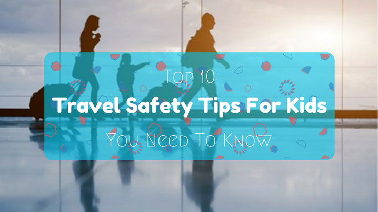 Travel Safety Tips For Kids