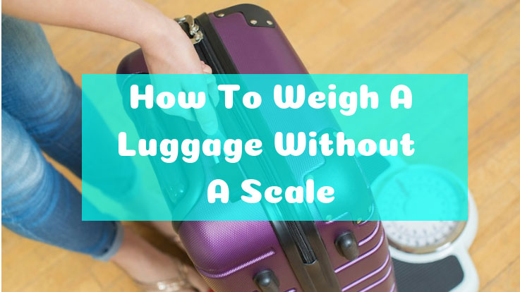 How to Weigh a Luggage Without A Scale