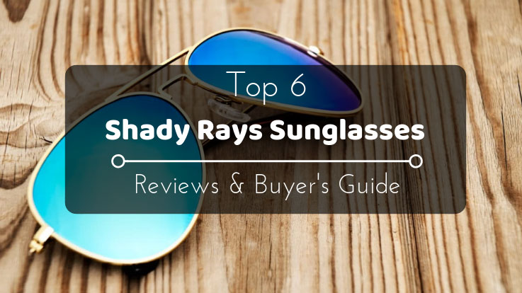 17ac1da550 Shady Rays Sunglasses Review - Top 6 Choices 2019