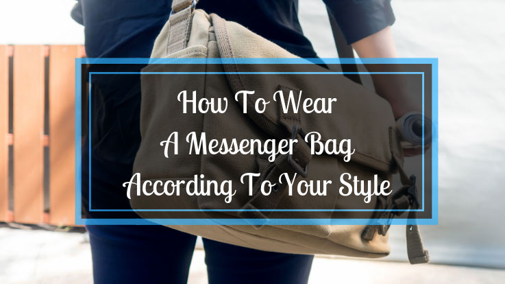 how-to-wear-a-messenger-bag